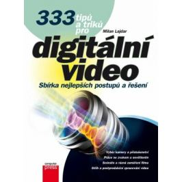 333 tipů a triků pro digitální video - Milan Lajdar - e-kniha