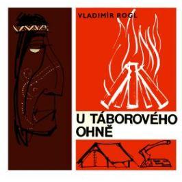 U táborového ohně - Vladimír Rogl - e-kniha