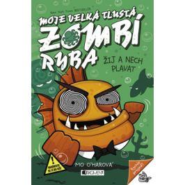 Moje velká tlustá zombí ryba – Žij a nech plavat - Mo O'harová - e-kniha