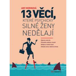13 věcí, které psychicky silné ženy nedělají - Amy Morinová - e-kniha