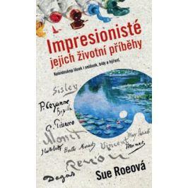 Impresionisté - Jejich životní příběhy - Sue Roeová