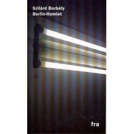 Berlin-Hamlet - Szilárd Borbély