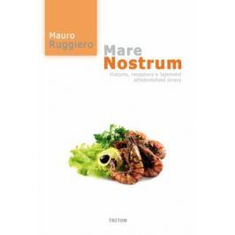 Mare Nostrum - Historie, receptury a tajemství středomořské stravy - Ruggiero Mauro