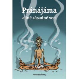 Pránájáma a iné zásadné veci - František Šebej