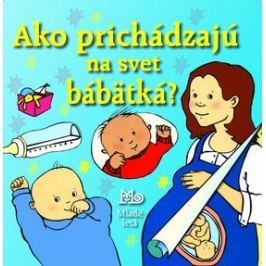 Ako prichádzajú na svet bábätká? - Alastair Smith, Maria Wheatleyová
