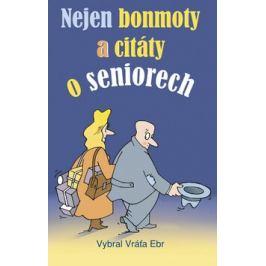 Nejen bonmoty a citáty o seniorech - Vratislav Ebr