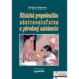 Klinická propedeutika ošetrovateľstva a pôrodnej asistencie - Želmíra Fetisovová