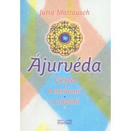 Ájurvéda -- Cesta k harmonii a vitalitě - Mattausch Jutta