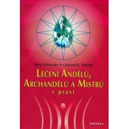 Léčení andělů, archandělů a mistrů v praxi - Petra Schneider; Gerhard K. Pieroth