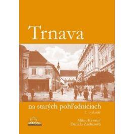 Trnava na starých pohľadniciach - Daniela Zacharová, Milan Kazimír