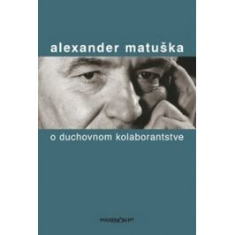 O duchovnom kolaborantstve - Alexander Matuška