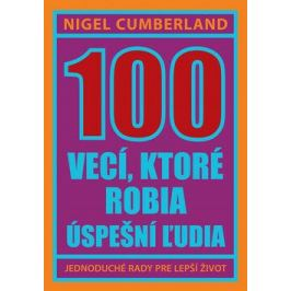 100 vecí, ktoré robia úspešní ľudia - Nigel Cumberland