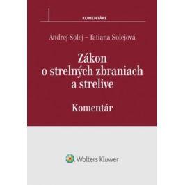 Zákon o strelných zbraniach a strelive - Andrej Solej, Tatiana Solejová