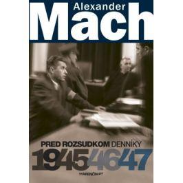 Alexander Mach Pred rozsudkom Denníky 1945 - 47 - Alexander Mach