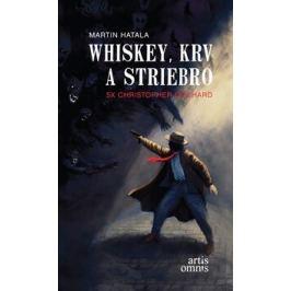 Whiskey, krv a striebro - Martin Hatala