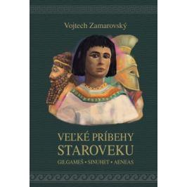 Veľké príbehy staroveku - Vojtěch Zamarovský