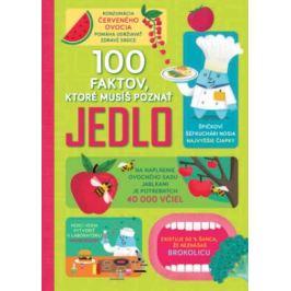100 faktov, ktoré musíš poznat Jedlo - Alice James, Jerome Martin