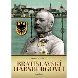 Bratislavskí Habsburgovci - Roman Holec