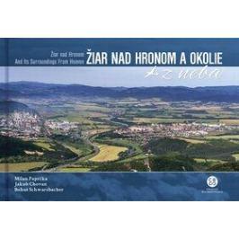 Žiar nad Hronom a okolie z neba - Milan Paprčka, Bohuš Schwarzbacher, Jakub Chovan