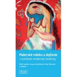 Materské mlieko a dojčenie v kontexte modernej medicíny - Peter Bánovčin, Miloš Jeseňák, Zuzana Havlíčeková