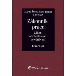 Zákonník práce Zákon o kolektívnom vyjednávaní - Jozef Toman, Marek Švec