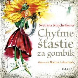 Chyťme šťastie za gombík - Svetlana Majchráková
