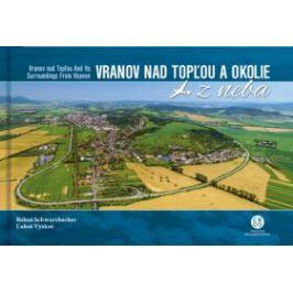 Vranov nad Topľou a okolie z neba - Lubor Vyskoč, Bohuš Schwarzbacher