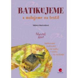 Batikujeme a malujeme na textil - Taťjana Macholdová - e-kniha