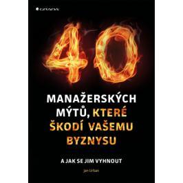 40 manažerských mýtů, které škodí vašemu byznysu - Jan Urban - e-kniha