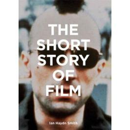 The Short Story of Film - Ian Haydn Smith