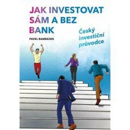 Jak investovat sám a bez bank - Český investiční průvodce - Bambásek Pavel