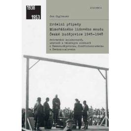 Hrdelní případy mimořádného lidového soudu České Budějovice 1945–1948 - Jan Ciglbauer