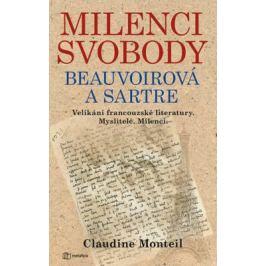 Milenci svobody Beauvoirová a Sartre - Velikáni francouzské literatury. Myslitelé. Milenci. - Monteilová Claudine