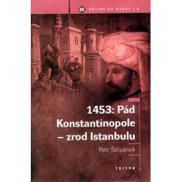 1453: Pád Konstantinopole - zrod Istanbulu - Petr Štěpánek - e-kniha