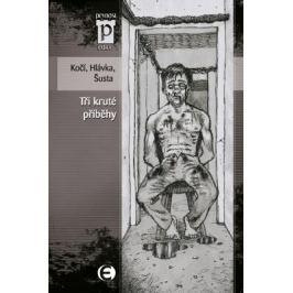 Tři kruté příběhy - Jan Hlávka, Kočí Jakub D., Richard Šusta - e-kniha
