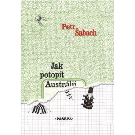 Jak potopit Austrálii - Petr Šabach - e-kniha