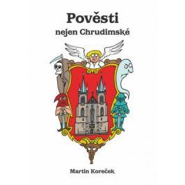 Pověsti nejen Chrudimské - Martin Koreček - e-kniha
