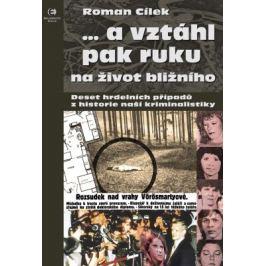...a vztáhl pak ruku na život bližního - Roman Cílek - e-kniha