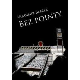 Bez pointy - Vladimír Blažek - e-kniha