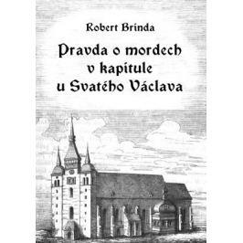 Pravda o mordech v kapitule u Svatého Václava - Robert Brinda - e-kniha