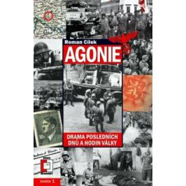 Agonie. Drama posledních dnů a hodin války - Roman Cílek - e-kniha