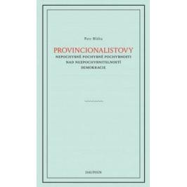 Provinionalistovy nepochybně pochybné pochybnosti nad nezpochybnitelností demokracie - Petr Bláha - e-kniha