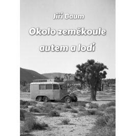 Okolo zeměkoule autem a lodí - Jiří Baum - e-kniha