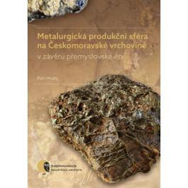 Metalurgická produkční sféra na Českomoravské vrchovině v závěru přemyslovské éry - Petr Hrubý - e-kniha