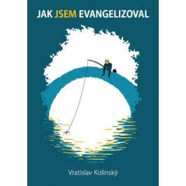 Jak Jsem evangelizoval - Vratislav Kolinský - e-kniha