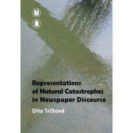 Representations of Natural Catastrophes in Newspaper Discourse - Dita Trčková - e-kniha