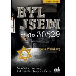 Byl jsem číslo 30529 - Válečné vzpomínky židovského chlapce z Čech - Felix Weinberg
