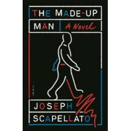 The Made-Up Man : A Novel - Scapellato Joseph