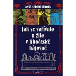 Jak se vařívalo a žilo v jihočeské hájovně - Anna Sedlmayerová