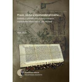 Pravé, věrné a křesťanské příměřie… - Petr Elbel - e-kniha